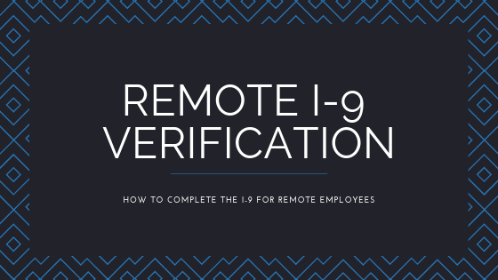 Remote I-9 Verification: Who should complete the I-9 for remote employees?