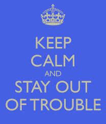 keep-calm-stay-out-of-trouble